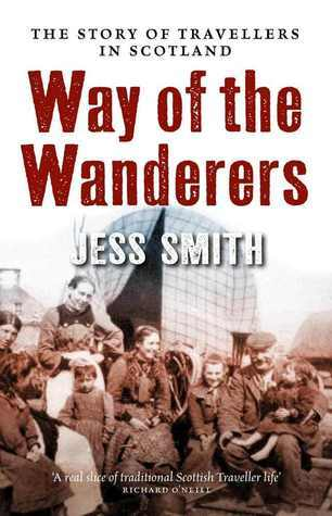 Way of the Wanderers: The Story of Travellers in Scotland Jess Smith