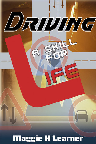 Driving: A Skill For Life Maggie H. Learner