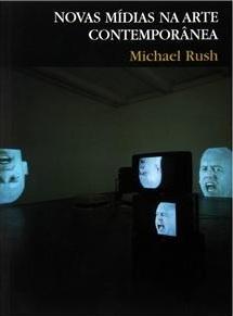 Novas Mídias na Arte Contemporânea Michael Rush