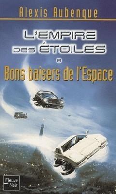 Bons baisers de lEspace (LEmpire des Etoiles, #8) Alexis Aubenque