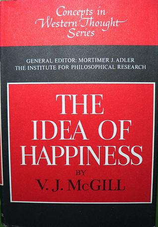 The Idea of Happiness V.J. McGill