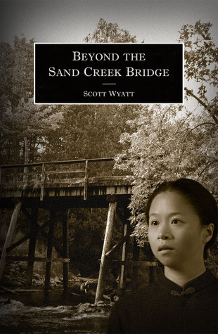 Beyond the Sand Creek Bridge Scott Wyatt
