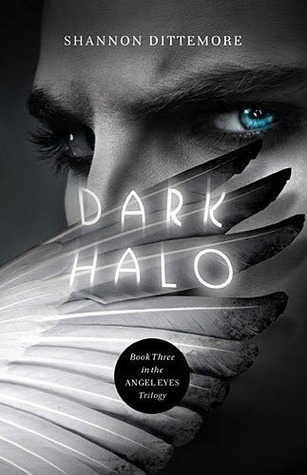 Dark Halo (Angel Eyes, #3)  by  Shannon Dittemore