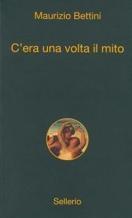 Cera una volta il mito  by  Maurizio Bettini