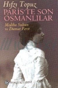 Pariste Son Osmanlılar - Mediha Sultan ve Damat Ferit  by  Hıfzı Topuz