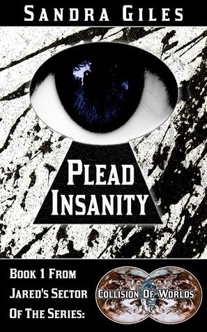 Plead Insanity (Collision Of Worlds, #1) Sandra Giles