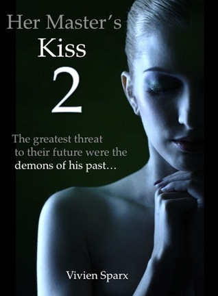 Her Masters Kiss 2  (Her Masters Kiss, #2)  by  Vivien Sparx