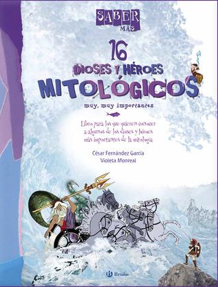 16 dioses y héroes mitológicos muy, muy importantes Cesar Fernandez Garcia