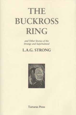 The Buckross Ring And Other Stories Of The Strange And Supernatural  by  L.A.G. Strong
