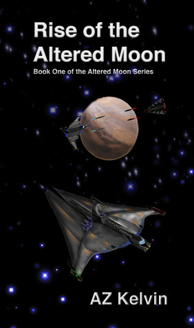 Rise of the Altered Moon (Altered Moon Series, #1)  by  A.Z. Kelvin