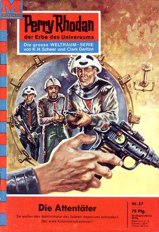 Perry Rhodan 57: Der Attentäter (Perry Rhodan - Heftromane, #57) Kurt Mahr