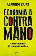 Economía a contramano: Cómo entender la economía política  by  Alfredo Zaiat