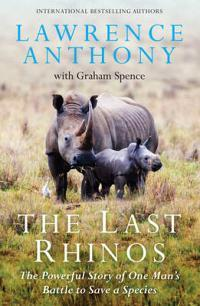 The Last Rhinos Lawrence Anthony