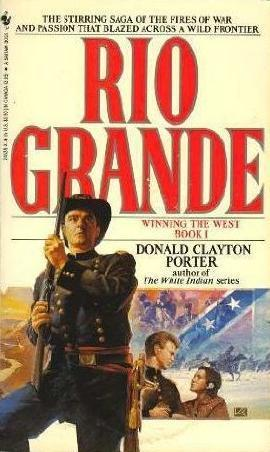 Rio Grande (Winning the West, #1) Donald Clayton Porter