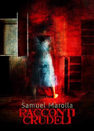 Racconti crudeli  by  Samuel Marolla