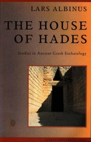 The House Of Hades: Studies In Ancient Greek Eschatology Lars Albinus