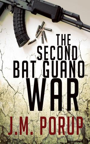 The Second Bat Guano War  by  J.M. Porup