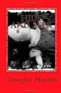 Hide and Seek (Hide and Seek Mystery Series, #1) Jennifer  Hayden