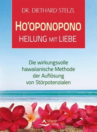 Hooponopono - Heilung mit Liebe Diethard Stelzl