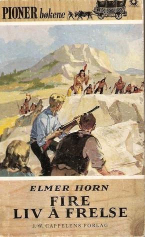 Fire liv å frelse (Pionerbøkene, #7)  by  Elmer Horn