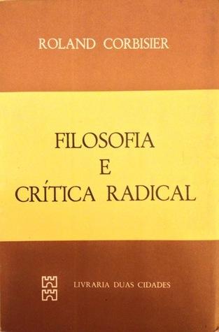 Filosofia e Crítica Radical  by  Roland Corbisier