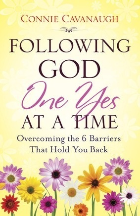 Following God One Yes at a Time: Overcoming the 6 Barriers That Hold You Back Connie Cavanaugh