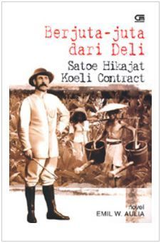 Berjuta-juta dari Deli: Satoe Hikajat Koeli Contract  by  Emil W. Aulia
