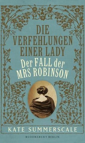 Die Verfehlungen einer Lady - Der Fall der Mrs Robinson  by  Kate Summerscale