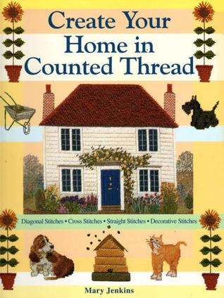 Create Your Home in Counted Thread Mary Jenkins