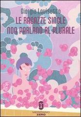 Le ragazze single non parlano al plurale  by  Giorgia Lovisotto