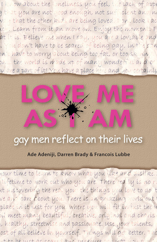 Love Me As I Am: Gay Men Reflect on Their Lives  by  Ade Adeniji