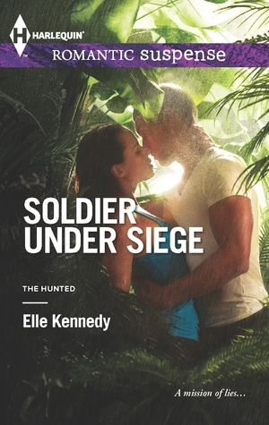 Soldier Under Siege (The Hunted, #1)  by  Elle Kennedy
