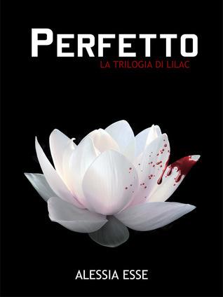 Perfetto (La Trilogia di Lilac #1)  by  Alessia Esse