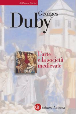 Larte e la società medievale  by  Georges Duby