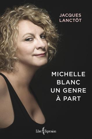 Michelle Blanc : un genre à part Jacques Lanctôt