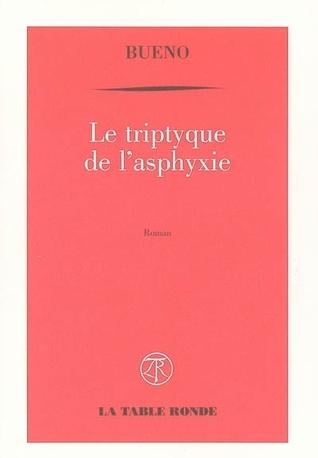 Le triptyque de lasphyxie : Ou chronique de la mort des macchabées  by  Antoine Buéno