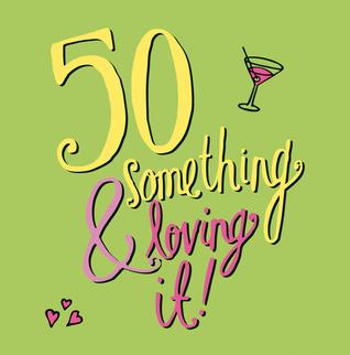 50 Something & Loving It!  by  Daisy Hay