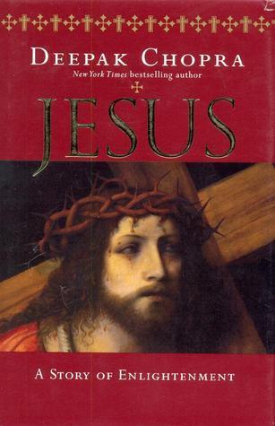Jesus A Story Of Enlightment Deepak Chopra
