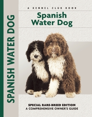 Spanish Water Dog: Special Rare-Breed Editiion : A Comprehensive Owners Guide  by  Cristina Desarnaud