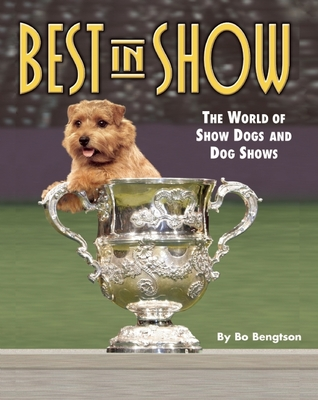 Best in Show: The World of Show Dogs and Dog Shows Bo Bengtson