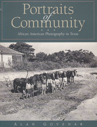 Portraits of Community: African American Photography in Texas  by  Alan Govenar