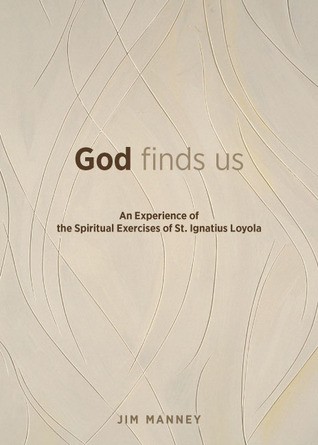God Finds Us: An Experience of the Spiritual Exercises of St. Ignatius Loyola  by  Jim Manney