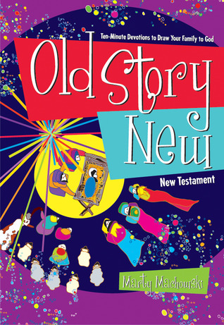 Old Story New: Ten-Minute Devotions to Draw Your Family to God  by  Marty Machowski
