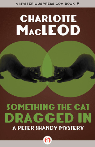 Something the Cat Dragged In Charlotte MacLeod