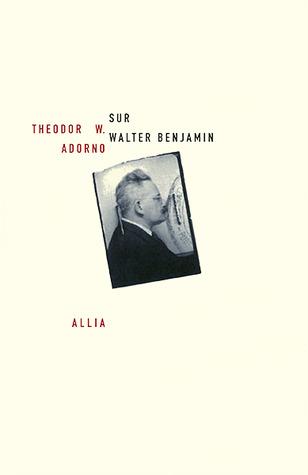 Sur Walter Benjamin Theodor W. Adorno