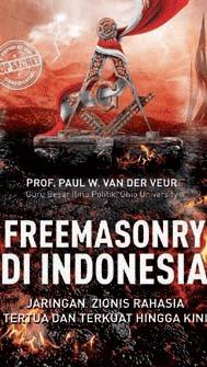 Freemasonry Di Indonesia: Jaringan Zionis Tertua Yang Mengendalikan Nusantara  by  Paul W. van der Veur