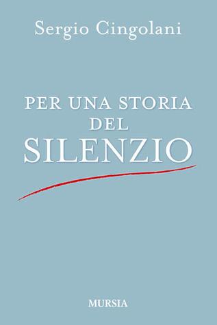 Per una storia del silenzio Sergio Cingolani