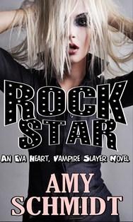 Rock Star! An Eva Heart, Vampire Slayer Novel  by  Amy Schmidt