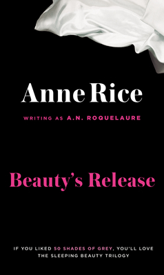 Beautys Release. Anne Rice Writing as A.N. Roquelaure  by  A.N. Roquelaure