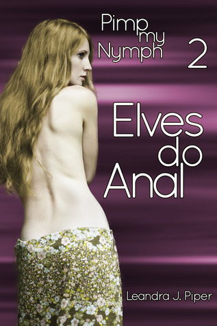 Elves Do Anal (Pimp My Nymph, #2)  by  Leandra J. Piper